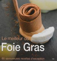 Le meilleur du foie gras : 65 savoureuses recettes d'exception