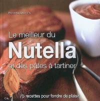 Le meilleur du Nutella et des pâtes à tartiner : 75 recettes pour fondre de plaisir