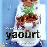 Le meilleur du yaourt : 75 préparations de yaourts et leurs variations