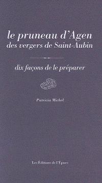 Le pruneau d'Agen des vergers de Saint-Aubin : dix façons de le préparer