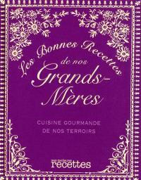 Les bonnes recettes de nos grands-mères : cuisine gourmande de nos terroirs