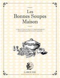 Les bonnes soupes maison : minestrone, soupes maraîchères, bouillabaisse, potage Saint-Germain et autres veloutés savoureux