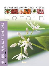Les collections de Jean-Michel Lorain, Herbes, fleurs et salades : 80 recettes