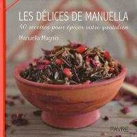 Les délices de Manuella : 40 recettes pour épicer votre quotidien