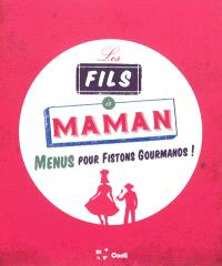 Les fils à maman : menus pour fistons gourmands !