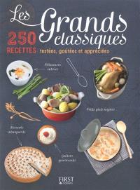Les grands classiques : 250 recettes testées, goûtées et appréciées