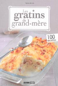 Les gratins de grand-mère : 100 recettes
