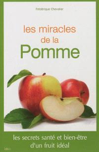 Les miracles de la pomme : les secrets santé et bien-être d'un fruit idéal