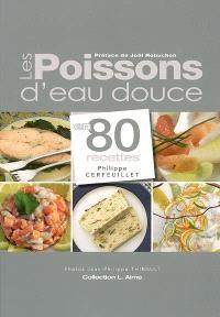 Les poissons d'eau douce en 80 recettes
