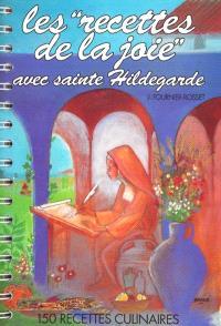 Les recettes de la joie avec sainte Hildegarde : 150 recettes culinaires