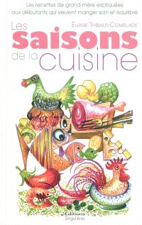 Les saisons de la cuisine : les recettes de grand-mère expliquées aux débutants qui veulent manger sain et équilibré. Suivi de Quand le vin se met à table