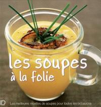 Les soupes à la folie : les meilleures recettes de soupes pour tous les jours