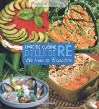 Livre de cuisine de l'île de Ré : les loges de Bernadette : 70 recettes de loges