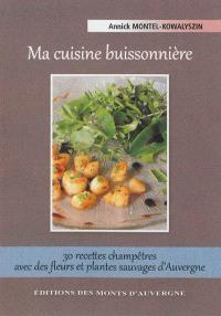 Ma cuisine buissonnière : 30 recettes champêtres avec des fleurs et plantes sauvages d'Auvergne