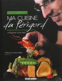 Ma cuisine du Périgord : inspirations d'aujourd'hui