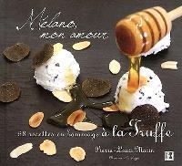 Mélano, mon amour : 58 recettes en hommage à la truffe
