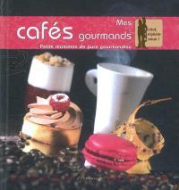 Mes cafés gourmands : petits moments de pure gourmandise