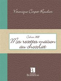 Mes recettes maison au chocolat : cahier XII