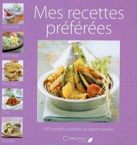 Mes recettes préférées : 150 recettes simples et gourmandes