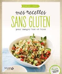Mes recettes sans gluten : pour manger bon et bien
