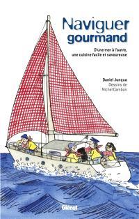 Naviguer gourmand : d'une mer à l'autre, une cuisine facile et savoureuse