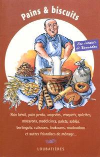 Pains & biscuits de ménage : pain bénit, pain perdu, angevins, croquets, galettes, macarons, madeleines, palets, sablés, berlingots, calissons, loukoums, roudoudous et autres friandises de ménage...