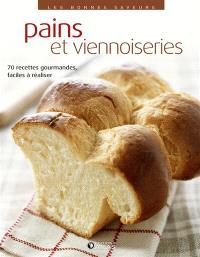 Pains et viennoiseries : 70 recettes gourmandes, faciles à réaliser