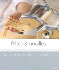 Pâtes & nouilles : un cours de cuisine tout en photos