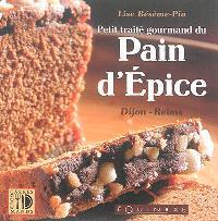 Petit traité gourmand du pain d'épices : Dijon, Reims : histoire & recettes