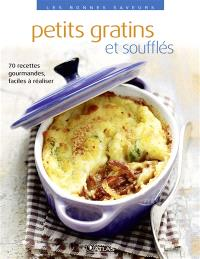 Petits gratins et soufflés : 70 recettes gourmandes, faciles à réaliser