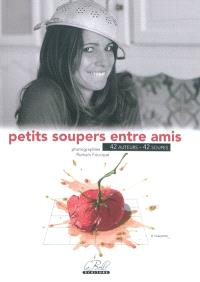 Petits soupers entre amis : 42 auteurs, 42 soupes