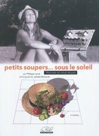 Petits soupers... sous le soleil : histoire de pique-niquer : 40 recettes de pique-nique, 80 recettes dans le panier