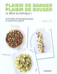 Plaisir de manger, plaisir de bouger : le rêve olympique ! : histoires extraordinaires et recettes santé