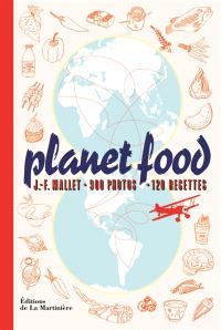 Planet food : 900 photos, 120 recettes