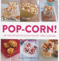 Pop-corn ! : 100 recettes éclatantes et délicieuses