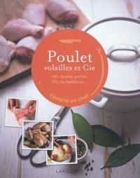 Poulet, volailles et Cie : rôti, braisé, poché, frit, au barbecue...
