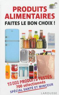 Produits alimentaires, faites le bon choix ! : 10.000 produits testés, 700 sélectionnés : spécial santé et minceur