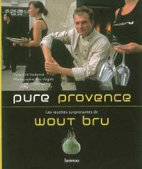 Pure Provence : les recettes surprenantes de Wout Bru