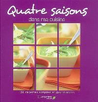 Quatre saisons dans ma cuisine : 152 recettes simples et gourmandes