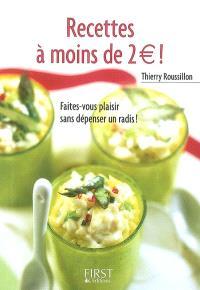Recettes à moins de 2 euros ! : faites-vous plaisir sans dépenser un radis !