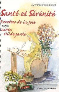 Recettes de la joie avec sainte Hildegarde. Volume 2, Santé et sérénité