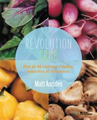 Révolution crue : plus de 80 recettes vivantes, naturelles et délicieuses