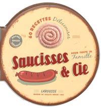 Saucisses & Cie : 60 recettes délicieuses pour toute la famille