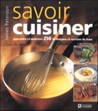 Savoir cuisiner  : apprendre et maîtriser 250 techniques et recettes de base