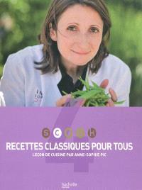 Scook : leçon de cuisine par Anne-Sophie Pic. Volume 4, Recettes classiques pour tous