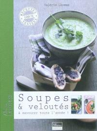 Soupes & veloutés : à savourer toute l'année !