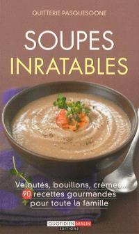 Soupes inratables : veloutés, bouillons, crèmes... : 90 recettes gourmandes pour toute la famille