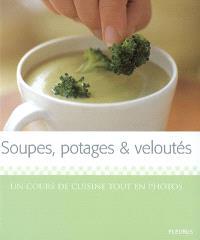 Soupes, potages & veloutés : un cours de cuisine tout en photos