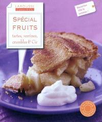 Spécial fruits : tartes, verrines, crumbles & cie