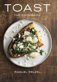 Toast : the cookbook